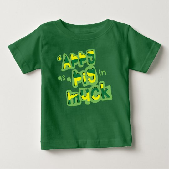 'Appy As a Pig in Muck Yorkshire Saying Baby Tee