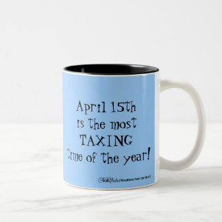 April 15th- Most Taxing Tme of the Year! Coffee Mugs