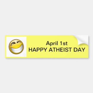 April 1st - HAPPY ATHEIST DAY Bumper Sticker
