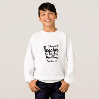 April Fools Day I Became A Teacher For The Money Sweatshirt