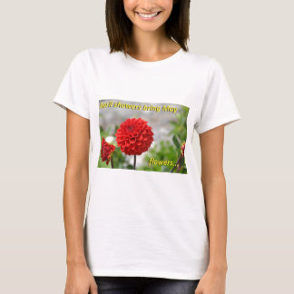 April showers bring May flowers. T-Shirt