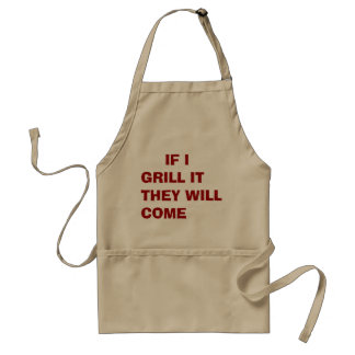 apron saying IF I GRILL IT THEY WILL COME