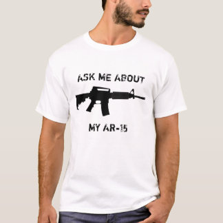 AR-15, Ask me about my AR-15 T-Shirt