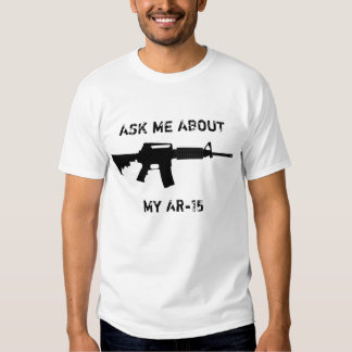 AR-15, Ask me about my AR-15 T Shirts