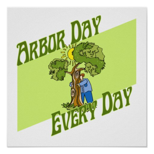 Arbor day every day poster
