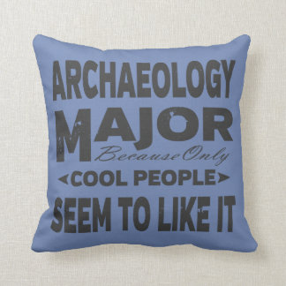 Archaeology College Major Only Cool People Like It Cushion