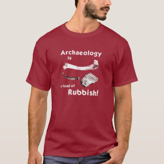 Archaeology is a load of Rubbish T-Shirt