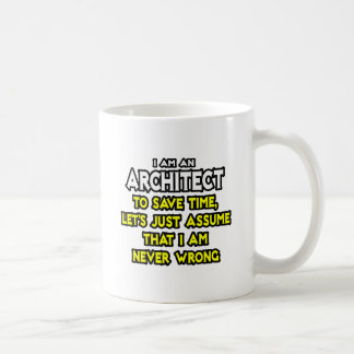 Architect...Assume I Am Never Wrong Coffee Mug