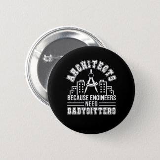 Architect Engineers Need Babysitters 6 Cm Round Badge