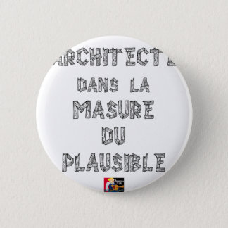 ARCHITECT, in the HOVEL OF the PLAUSIBLE one 6 Cm Round Badge