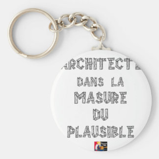 ARCHITECT, in the HOVEL OF the PLAUSIBLE one Key Ring