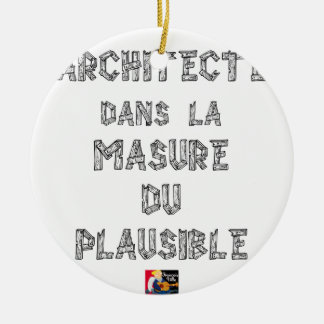 ARCHITECT, in the HOVEL OF the PLAUSIBLE one Round Ceramic Decoration