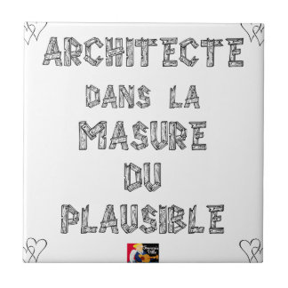 ARCHITECT, in the HOVEL OF the PLAUSIBLE one Small Square Tile