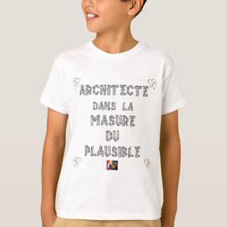 ARCHITECT, in the HOVEL OF the PLAUSIBLE one T-Shirt