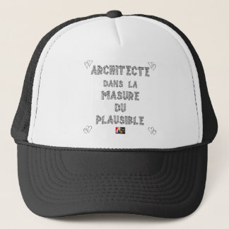 ARCHITECT, in the HOVEL OF the PLAUSIBLE one Trucker Hat