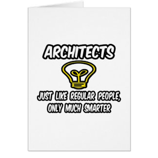 Architects...Regular People, Only Smarter Card