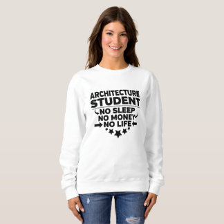 Architecture College Student No Life or Money Sweatshirt