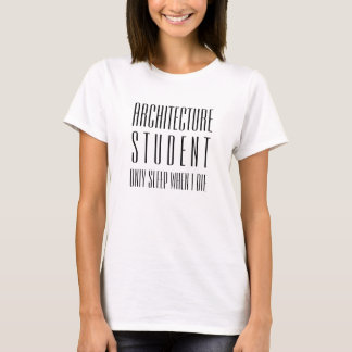 Architecture Student Only Sleep When I Die T-shirt