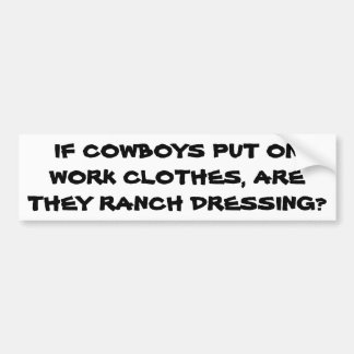 Are Cowboy Clothes Ranch Dressing? Bumper Sticker