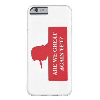 Are We Great Again Yet? iPhone6 Case