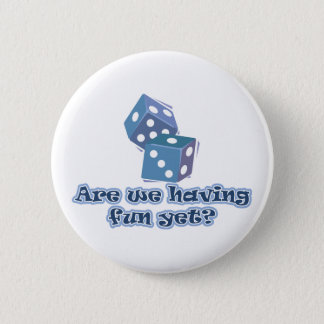 Are we having fun yet? 6 cm round badge