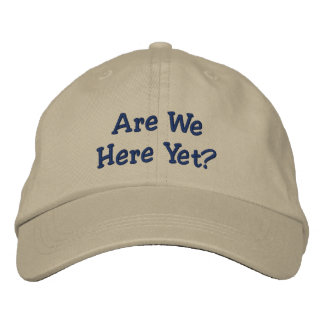 Are We Here Yet? Embroidered Hat