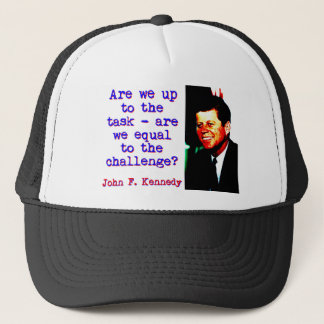 Are We Up To The Task - John Kennedy Trucker Hat