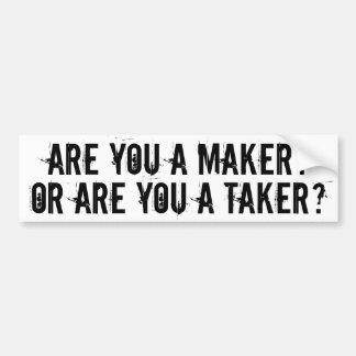 ARE YOU A MAKER OR ARE YOU A TAKER? BUMPER STICKER
