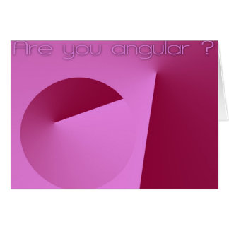 Are you angular ? or mathematical ? or... greeting card