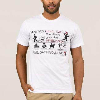 Are You Burnt Out? T-Shirt