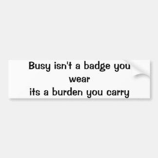 Are you busy? Bumper Sticker