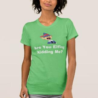 Are you elfing kidding me? tshirt