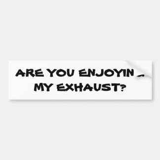 Are You Enjoying My Exhaust? Tailgater Bumper Sticker