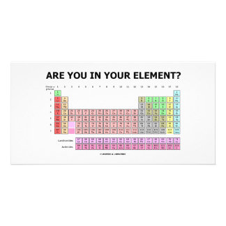 Are You In Your Element? (Periodic Table Humor) Customised Photo Card