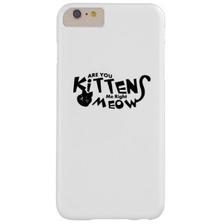 Are You Kitten Me Right Meow Funny Cat Lover Barely There iPhone 6 Plus Case