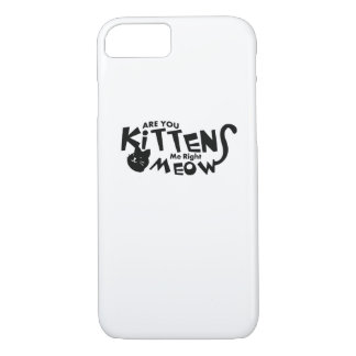 Are You Kitten Me Right Meow Funny Cat Lover iPhone 8/7 Case