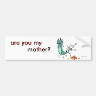 are you my mother? bumper sticker