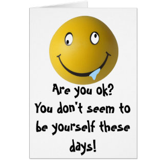 Are you ok? You don't seem to be yours... Greeting Card