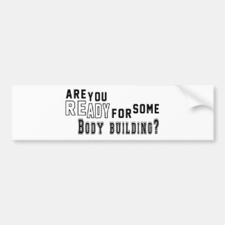 Are you ready for some Body building Bumper Sticker