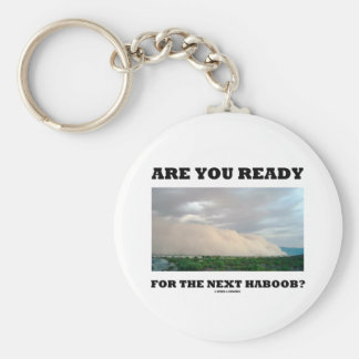 Are You Ready For The Next Haboob? (Dust Storm) Keychains