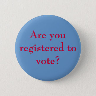 Are you registered to vote? 6 cm round badge