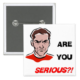 Are You Serious?! (1) 15 Cm Square Badge