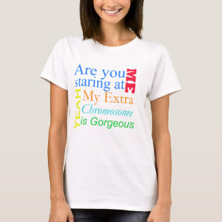 Are you staring at me... Down Syndrome T-Shirt