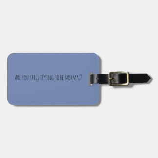 Are you still trying to be normal Travel Tag