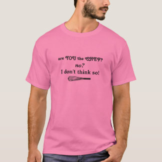 ARE YOU THE CHEF? T-Shirt