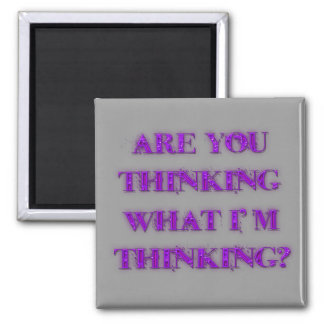 Are You Thinking What I'm Thinking Square Magnet