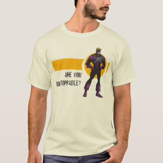 ARE YOU UNSTOPPABLE? T-Shirt