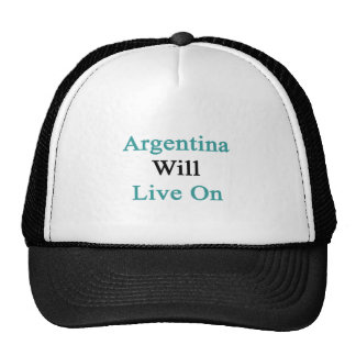 Argentina Will Live On Trucker Hat
