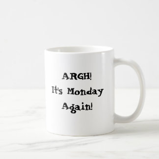 Argh! It's Monday again! I need more coffee Mugs