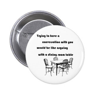 Arguing with a Dining Room Table 6 Cm Round Badge